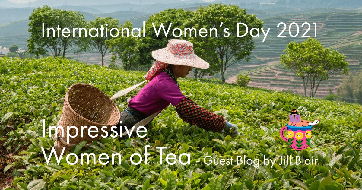International Women's Day - Impressive Women of Tea